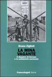 La mina vagante. Il disastro di Seveso e la solidarietà nazionale - Bruno Ziglioli - copertina