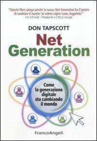 Net generation. Come la generazione digitale sta cambiando il mondo