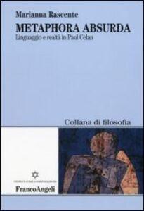 Foto Cover di Metaphora absurda. Linguaggio e realtà in Paul Celan, Libro di Marianna Rascente, edito da Franco Angeli