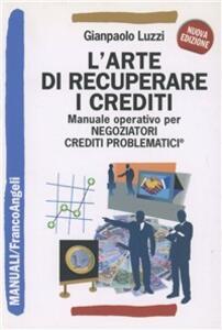 L' arte di recuperare i crediti. Manuale operativo per negoziatori crediti problematici