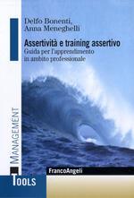 Assertività e training assertivo. Guida per l'apprendimento in ambito professionale
