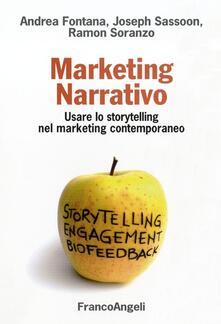 Marketing narrativo. Usare lo storytelling nel marketing contemporaneo - Andrea Fontana,Joseph Sassoon,Ramon Soranzo - copertina