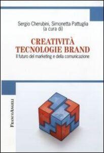 Libro Creatività tecnologie brand. Il futuro del marketing e della comunicazione