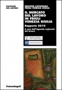 Il mercato del lavoro in Friuli Venezia Giulia. Rapporto 2010