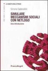 Foto Cover di Simulare meccanismi sociali con Netlogo. Una introduzione, Libro di Simone Gabbriellini, edito da Franco Angeli