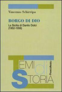 Libro Borgo di Dio. La Sicilia di Danilo Dolci (1952-1956) Vincenzo Schirripa