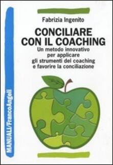 Writersfactory.it Conciliare con il coaching. Un metodo innovativo per applicare gli strumenti del coaching e favorire la conciliazione Image