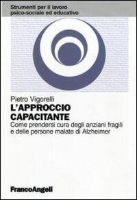 L' approccio capacitante. Come prendersi cura degli anziani fragili e delle persone malate di Alzheimer