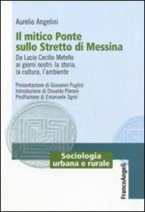 Il mitico ponte sullo Stretto di Messina. Da Lucio Cecilio Metello ai giorni nostri: la storia, la cultura e l'ambiente