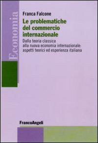 Le problematiche del commercio internazionale. Dalla teoria classica alla nuova economia internazionale: aspetti teorici ed esperienza italiana