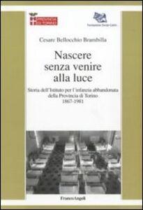 Nascere senza venire alla luce. Storia dell'Istituto per l'infanzia abbandonata della provincia di Torino 1867-1981