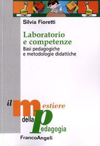 Foto Cover di Laboratorio e competenze. Basi pedagogiche e metodologie didattiche, Libro di Silvia Fioretti, edito da Franco Angeli