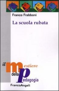 Libro La scuola rubata Franco Frabboni