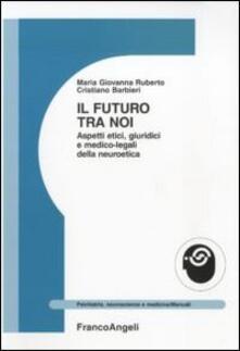 Il futuro tra noi. Aspetti etici, giuridici e medico-legali della neuroetica.pdf