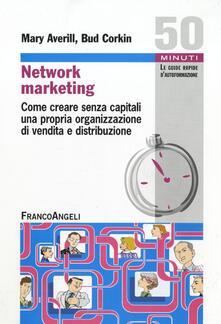 Network marketing. Come creare senza capitali una propria organizzazione di vendita e distribuzione - Mary Averill,Bud Corkin - copertina