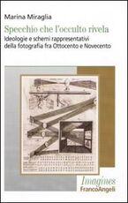 Libro Specchio che l'occulto rivela. Ideologie e schemi rappresentativi della fotografia fra Ottocento e Novecento Marina Miraglia