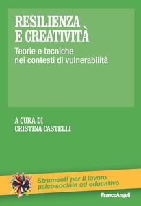 Resilienza e creatività. Teorie e tecniche nei contesti di vulnerabilità