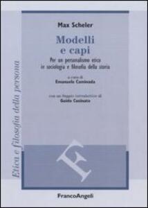 Libro Modelli e capi. Per un personalismo etico in sociologia e filosofia della storia Max Scheler