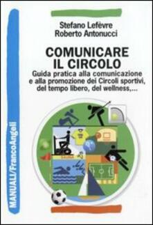 Comunicare il circolo. Guida pratica alla comunicazione e alla promozione dei circoli sportivi, del tempo libero, del wellness.pdf