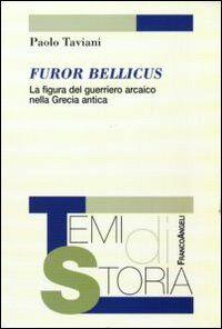 Furor bellicus. La figura del guerriero arcaico nella Grecia antica