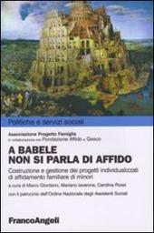 A Babele non si parla di affido. Costruzione e gestione dei progetti individualizzati di affidamento familiare dei minori
