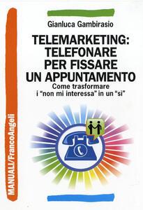 Telemarketing: telefonare per fissare un appuntamento. Come trasformare i «non mi interessa» in un «sì»