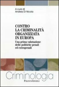Foto Cover di Contro la criminalità organizzata in Europa. Una prima valutazione delle politiche penali ed extrapenali, Libro di  edito da Franco Angeli