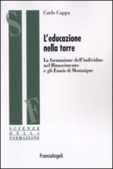 L' educazione nella torre. La formazione dell'individuo nel Rinascimento e gli Essais di Montaigne - Carlo Cappa - copertina