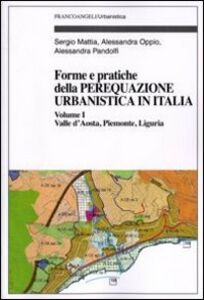 Forme e pratiche della perequazione urbanistica in Italia. Vol. 1: Valle d'Aosta, Piemonte, Liguria.