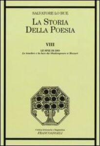 La storia della poesia. Vol. 8: Le spie di Dio. Le tenebre e la luce da Shakespeare a Mozart.