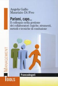 Parlami, capo. Il colloquio nella gestione dei collaboratori: logiche, strumenti, metodi e tecniche di conduzione - Di Feo Maurizio Gallo Angela - wuz.it