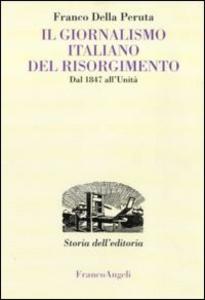 Libro Il giornalismo italiano del Risorgimento. Dal 1847 all'Unità Franco Della Peruta