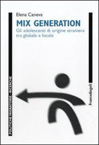 Mix generation. Gli adolescenti di origine straniera tra globale e locale
