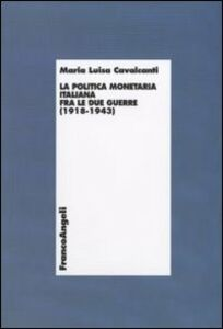 Foto Cover di La politica monetaria italiana fra le due guerre (1918-1943), Libro di M. Luisa Cavalcanti, edito da Franco Angeli