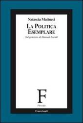 La politica esemplare. Sul pensiero di Hannah Arendt