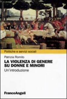 La violenza di genere su donne e minori. Un'introduzione - Patrizia Romito - copertina