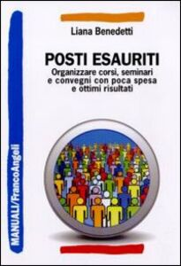 Libro Posti esauriti. Come organizzare corsi, seminari e convegni con poca spesa e ottimi risultati Liana Benedetti