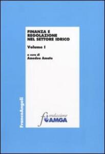 Finanza e regolazione nel settore idrico. Vol. 1