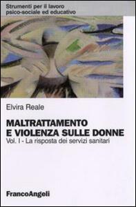 Maltrattamento e violenza sulle donne. Vol. 1: La risposta dei servizi sanitari.