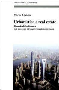 Urbanistica e real estate. Il ruolo della finanza nei processi di trasformazione urbana