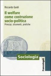 Il welfare come costruzione socio-politica. Principi, strumenti, pratiche
