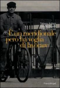 Libro È un meridionale però ha voglia di lavorare Tatiana Agliani , Giorgio Bigatti , Uliano Lucas