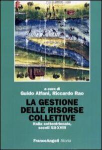 Foto Cover di La gestione delle risorse collettive. Italia settentrionale, secoli XII-XVIII, Libro di  edito da Franco Angeli