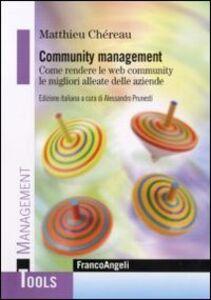 Community management. Come rendere le web community le migliori alleate delle aziende