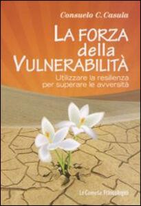 Libro La forza della vulnerabilità. Utilizzare la resilienza per superare le avversità Consuelo Casula