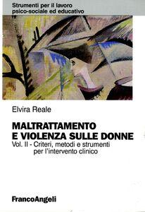 Libro Maltrattamento e violenza sulle donne. Vol. 2: Criteri, metodi e strumenti dell'intervento clinico. Elvira Reale