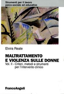 Maltrattamento e violenza sulle donne. Vol. 2: Criteri, metodi e strumenti dell'intervento clinico. - Elvira Reale - copertina