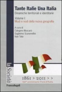 Libro Tante Italie una Italia. Dinamiche territoriali e identitarie. Vol. 1: Modi e nodi della nuova geografia.