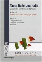 Tante Italie una Italia. Dinamiche territoriali e identitarie. Vol. 1: Modi e nodi della nuova geografia.