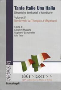 Tante Italie una Italia. Dinamiche territoriali e identitarie. Vol. 4: Nordovest: da Triangolo a Megalopoli.
